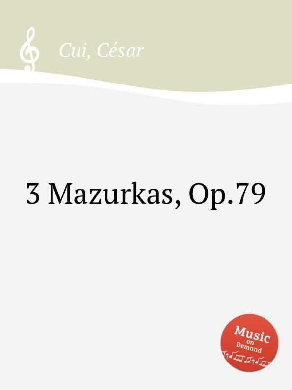 C. Cui 3 Mazurkas, Op.79 ф шопен мазурки op 68 mazurkas op 68