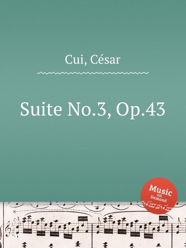 C. Cui Suite No.3, Op.43 c cui suite no 3 op 43