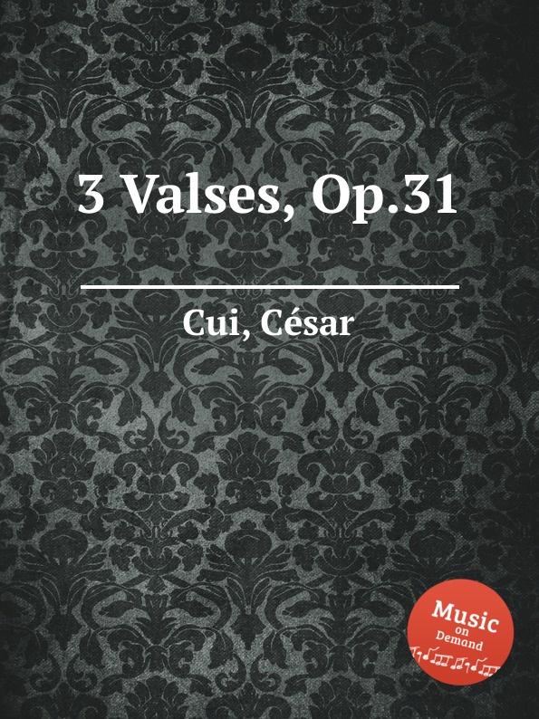 C. Cui 3 Valses, Op.31