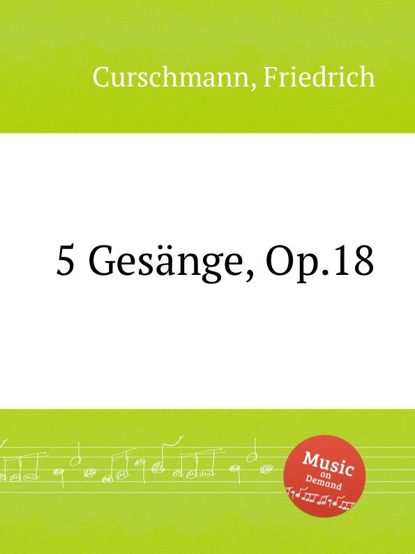 Fr. Curschmann 5 Gesange, Op.18