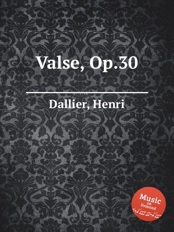 H. Dallier Valse, Op.30