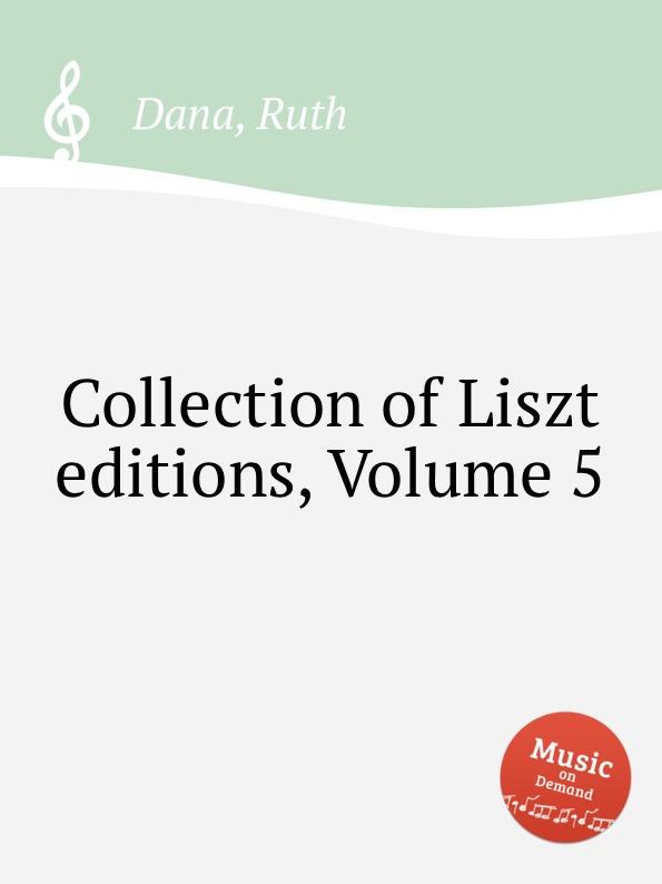 R. Dana Collection of Liszt editions, Volume 5 r dana collection of liszt editions volume 13