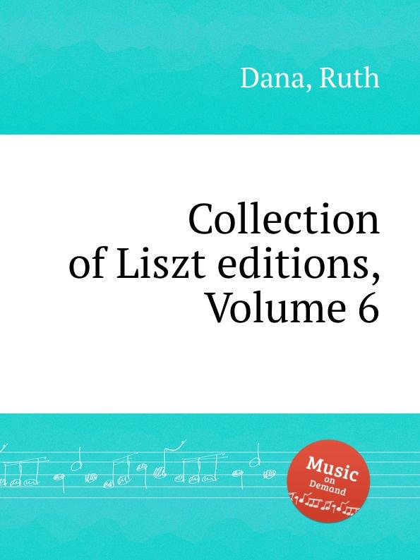 R. Dana Collection of Liszt editions, Volume 6 r dana collection of liszt editions volume 13