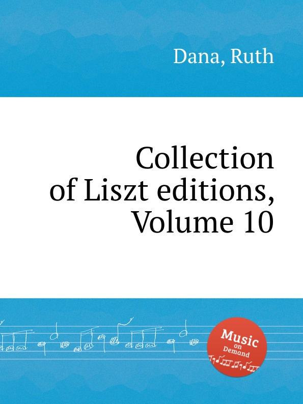 R. Dana Collection of Liszt editions, Volume 10 r dana collection of liszt editions volume 13