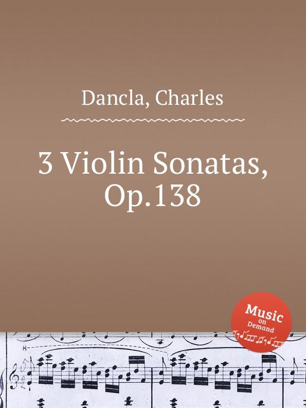 Ch. Dancla 3 Violin Sonatas, Op.138