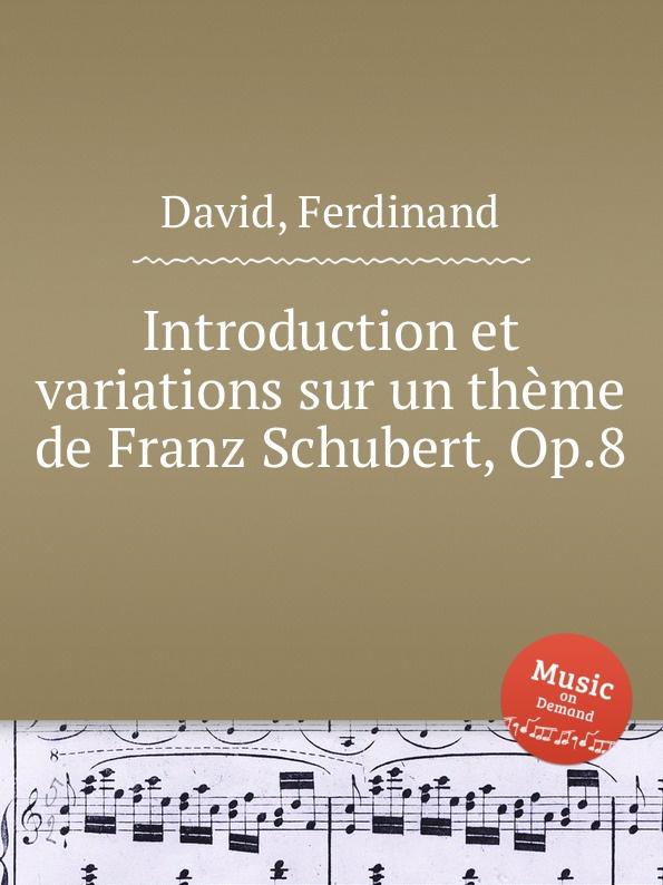 D. Ferdinand Introduction et variations sur un theme de Franz Schubert, Op.8 th boehm fantasie sur un air de f schubert op 21