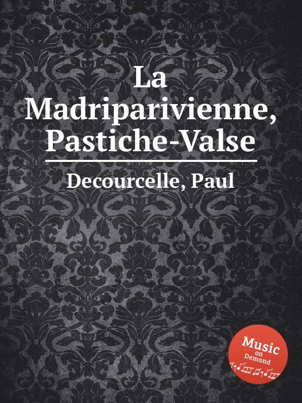 P. Decourcelle La Madriparivienne, Pastiche-Valse j raff valse impromptu a la tyrolienne woo 28