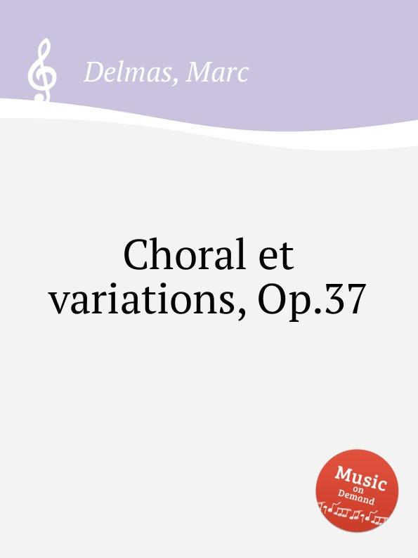 M. Delmas Choral et variations, Op.37 e thayer concert variations on the choral nuremburg op 28