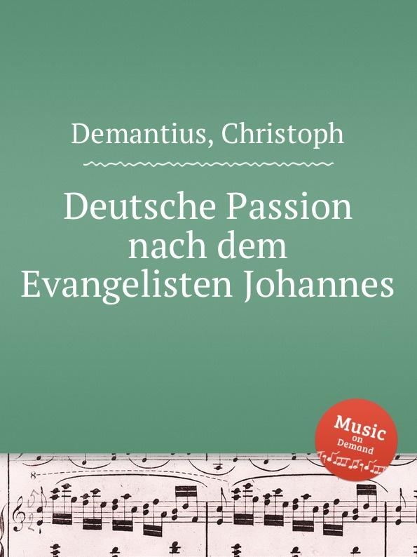 цена C. Demantius Deutsche Passion nach dem Evangelisten Johannes онлайн в 2017 году