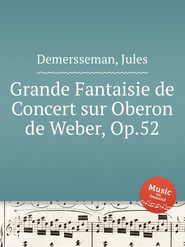 J. Demersseman Grande Fantaisie de Concert sur Oberon de Weber, Op.52 цена и фото