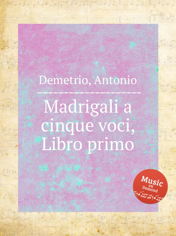 цена A. Demetrio Madrigali a cinque voci, Libro primo в интернет-магазинах