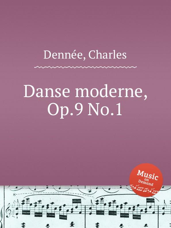 Ch. Dennée Danse moderne, Op.9 No.1 b lagye danse espagnole op 102