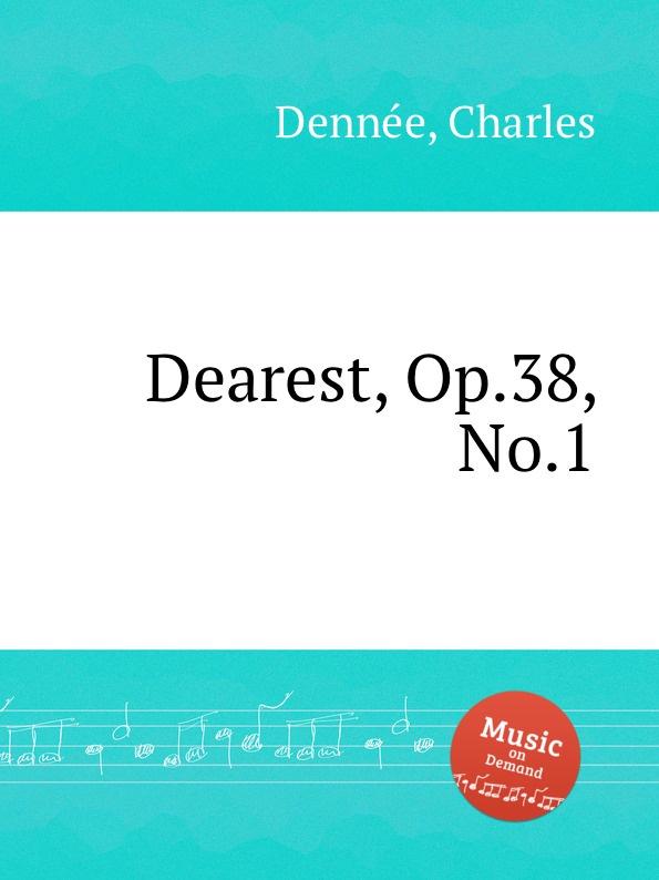 Ch. Dennée Dearest, Op.38, No.1