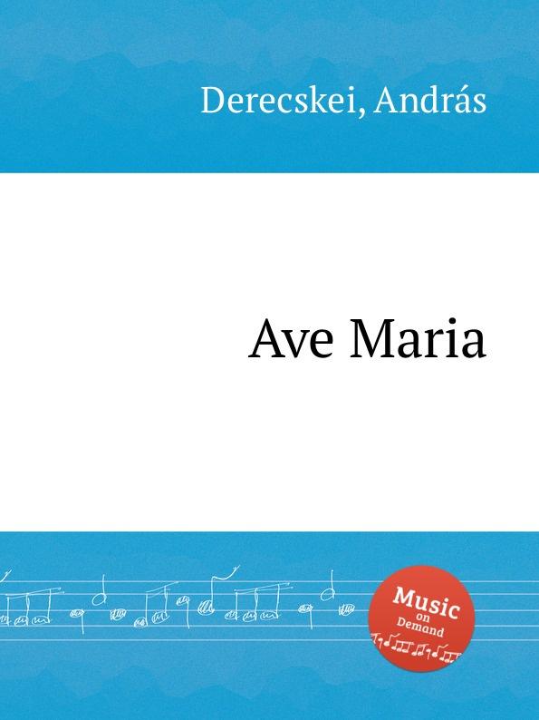 A. Derecskei Ave Maria a giannotti ave maria