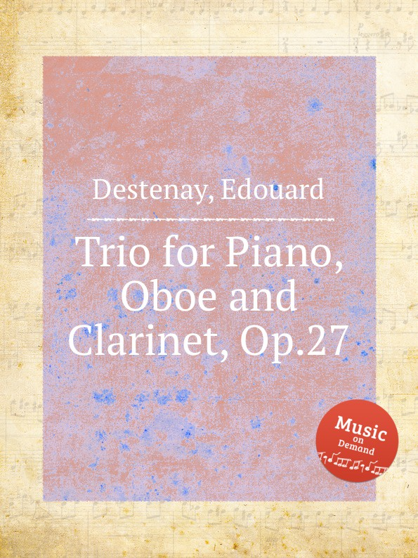 E. Destenay Trio for Piano, Oboe and Clarinet, Op.27 b fairchild 3 pieces for clarinet and piano op 12