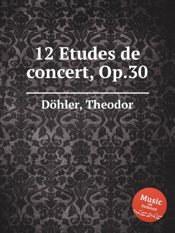 лучшая цена Th. Döhler 12 Etudes de concert, Op.30