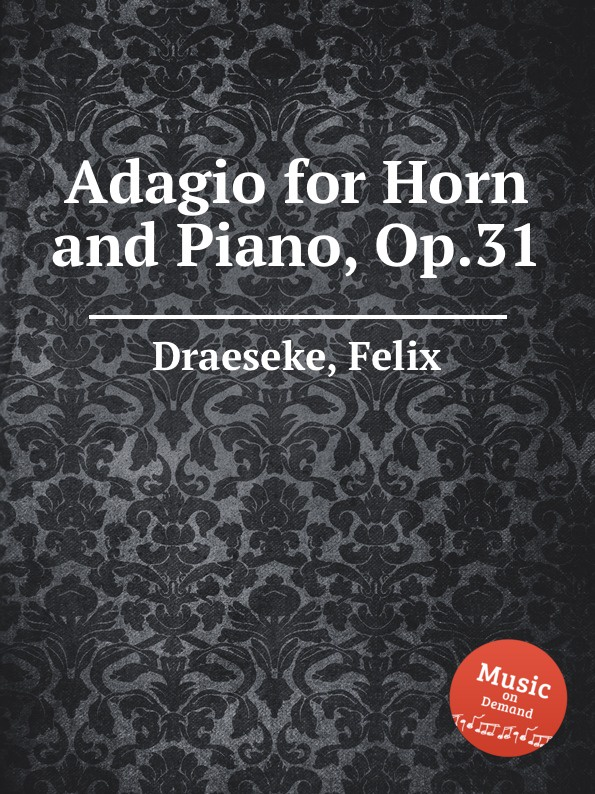 F. Draeseke Adagio for Horn and Piano, Op.31 f draeseke adagio for horn and piano op 31