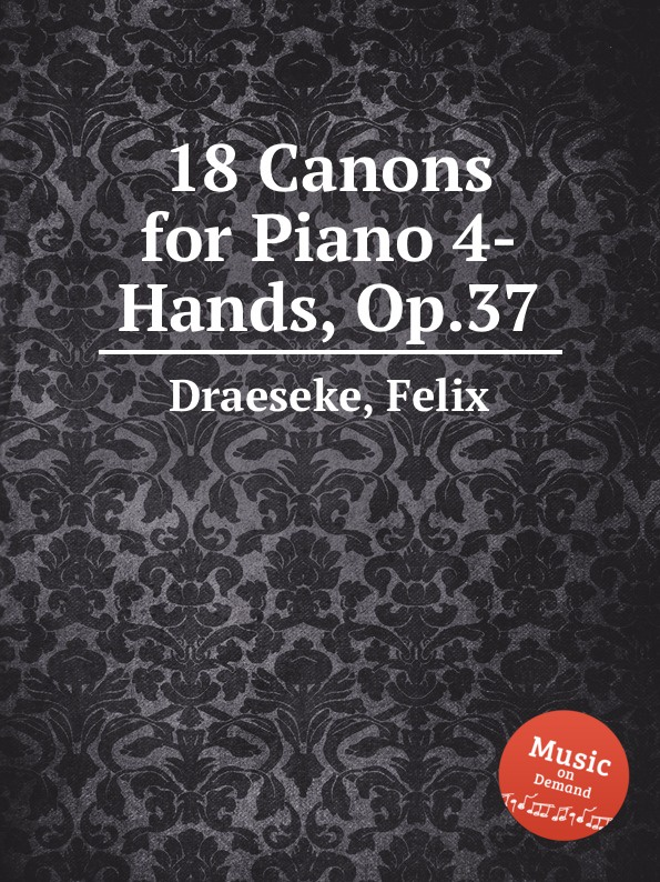 F. Draeseke 18 Canons for Piano 4-Hands, Op.37 f draeseke adagio for horn and piano op 31