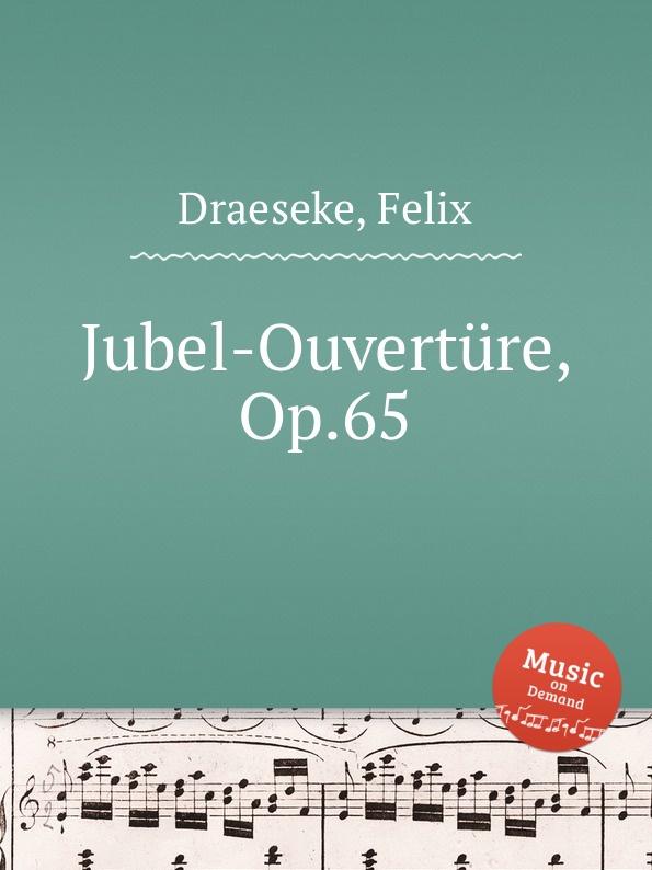 F. Draeseke Jubel-Ouverture, Op.65 f draeseke kanonische ratsel op 42