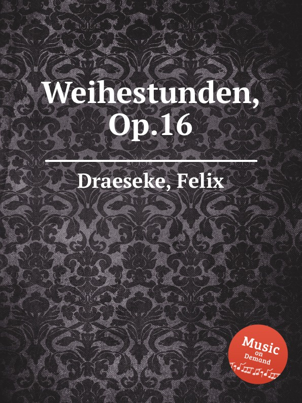 F. Draeseke Weihestunden, Op.16 f draeseke kanonische ratsel op 42