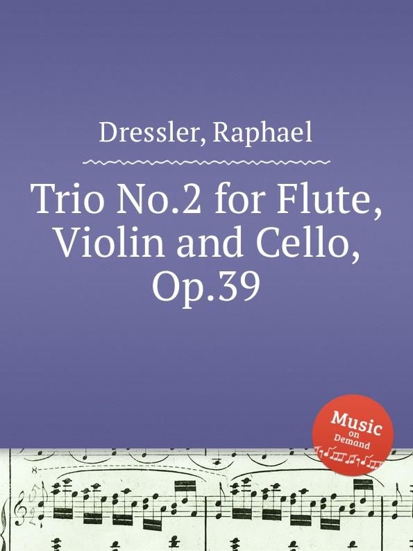 лучшая цена R. Dressler Trio No.2 for Flute, Violin and Cello, Op.39