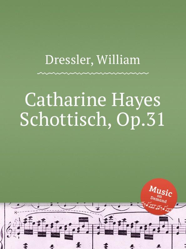 W. Dressler Catharine Hayes Schottisch, Op.31