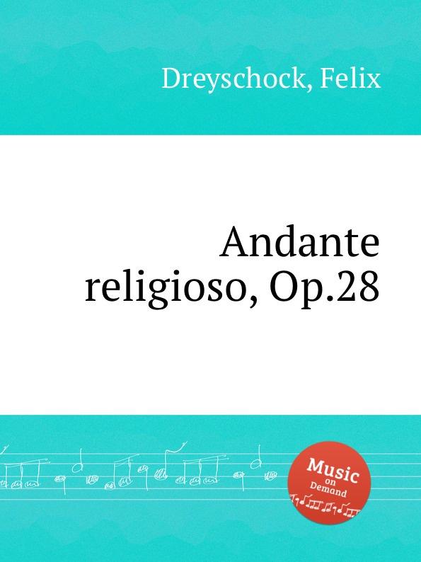 F. Dreyschock Andante religioso, Op.28 a dreyschock 3 andante et 4 impromptus caracteristiques op 3