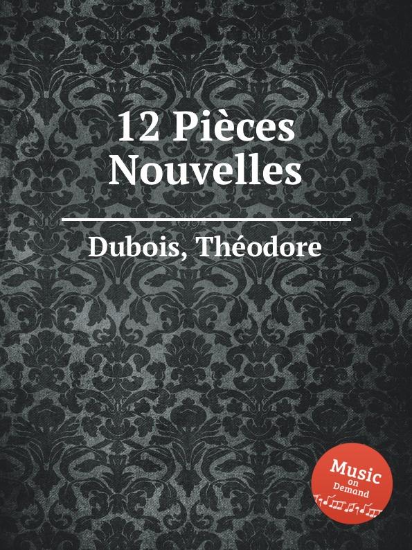 Th. Dubois 12 Pieces Nouvelles