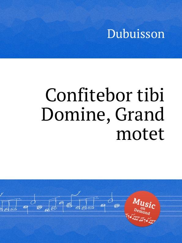 Dubuisson Confitebor tibi Domine, Grand motet dubuisson exaltabo te grand motet