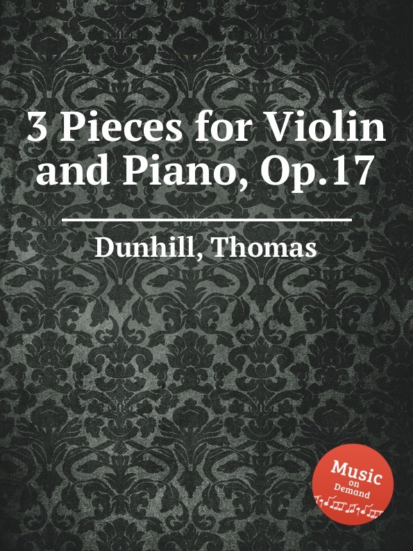 T. Dunhill 3 Pieces for Violin and Piano, Op.17 j schuster 6 little pieces for violin and piano