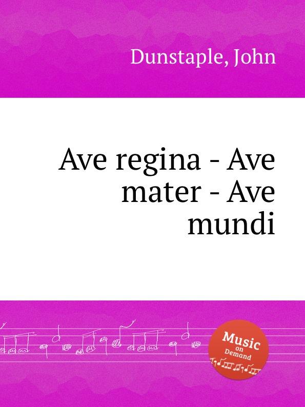 J. Dunstaple Ave regina - Ave mater - Ave mundi ave ungro minu kolumbia