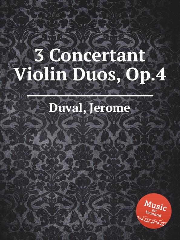 J. Duval 3 Concertant Violin Duos, Op.4 m hauptmann 2 concertant violin duos op 2
