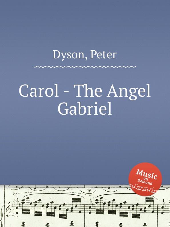 P. Dyson Carol - The Angel Gabriel p dyson carol hodie christus natus est