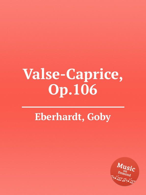 G. Eberhardt Valse-Caprice, Op.106 j hofmann valse caprice op 53
