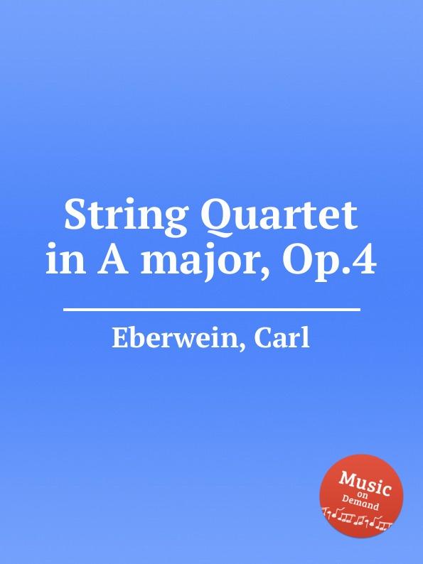 C. Eberwein String Quartet in A major, Op.4 a reichel string quartet in c major op 8