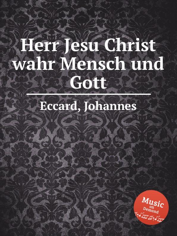 J. Eccard Herr Jesu Christ wahr Mensch und Gott