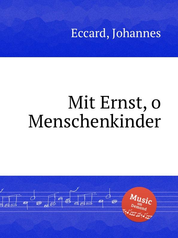 J. Eccard Mit Ernst, o Menschenkinder c graupner mit ernst ihr menschenkinder gwv 1104 27
