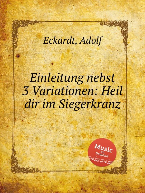 A. Eckardt Einleitung nebst 3 Variationen: Heil dir im Siegerkranz a eckardt einleitung nebst 3 variationen heil dir im siegerkranz