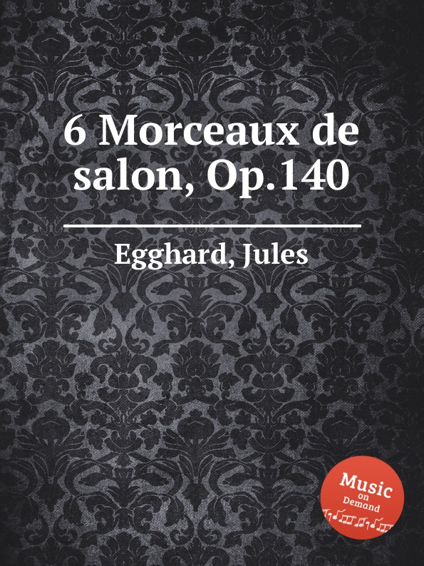 J. Egghard 6 Morceaux de salon, Op.140 r goldbeck 4 morceaux de salon