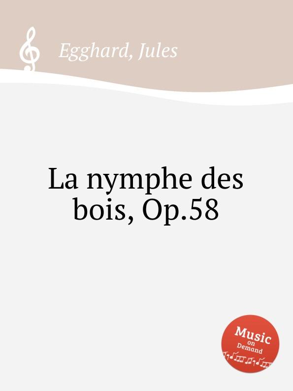 J. Egghard La nymphe des bois, Op.58 j schenck le nymphe di rheno op 8