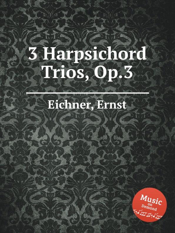 E. Eichner 3 Harpsichord Trios, Op.3 j f x sterkel 3 harpsichord trios op 2