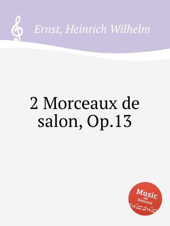 H.W. Ernst 2 Morceaux de salon, Op.13 r goldbeck 4 morceaux de salon