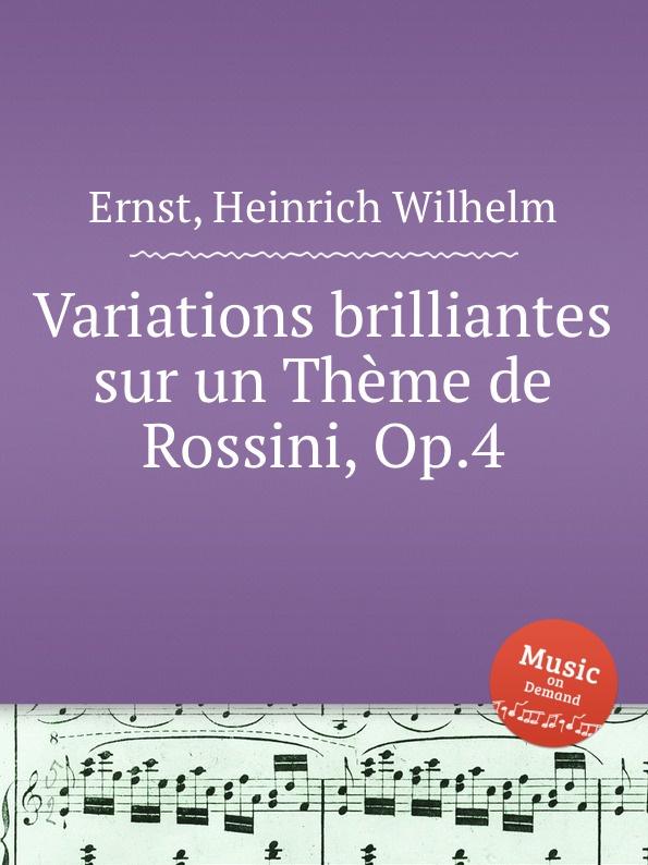 H.W. Ernst Variations brilliantes sur un Theme de Rossini, Op.4 цена и фото