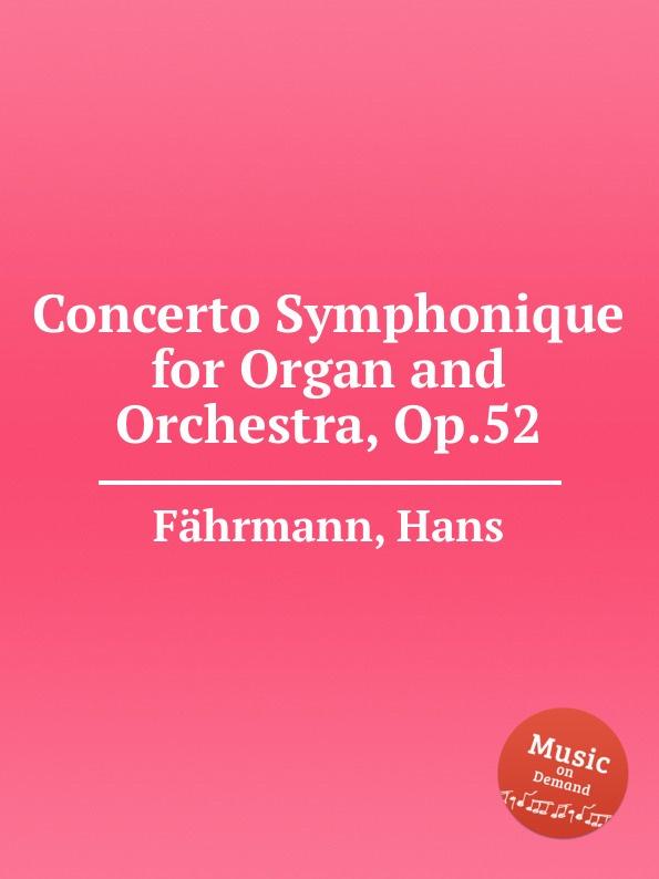 H. Fährmann Concerto Symphonique for Organ and Orchestra, Op.52 b fairchild etude symphonique op 45