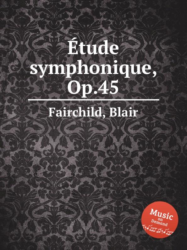 B. Fairchild Etude symphonique, Op.45 b fairchild etude symphonique op 45