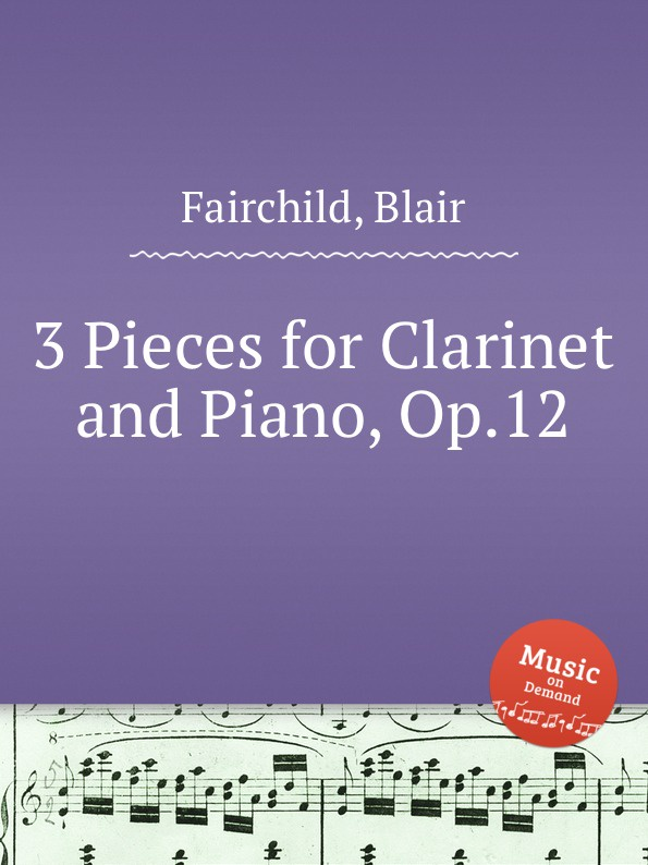 B. Fairchild 3 Pieces for Clarinet and Piano, Op.12 b fairchild 3 pieces for clarinet and piano op 12