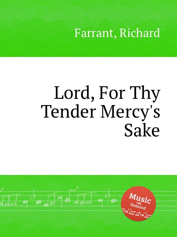 R. Farrant Lord, For Thy Tender Mercy.s Sake недорого