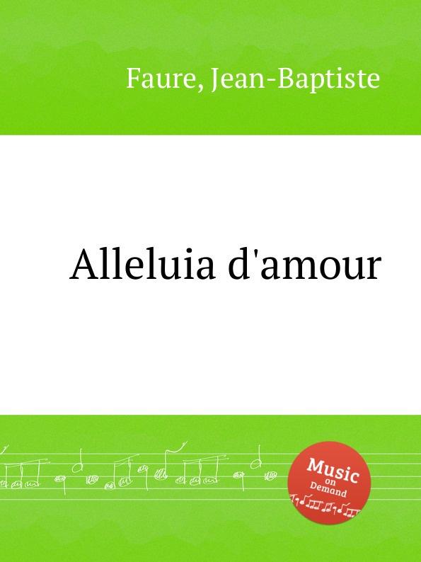 Фото - J.B. Faure Alleluia d.amour l leo alleluia