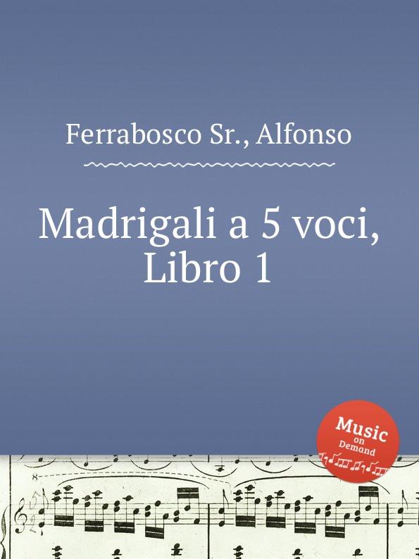 A. Ferrabosco Jr. Madrigali a 5 voci, Libro 1 a ferrabosco jr madrigali a 5 voci libro 1