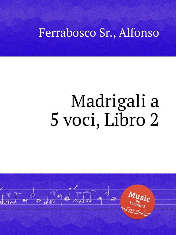 A. Ferrabosco Jr. Madrigali a 5 voci, Libro 2 a ferrabosco jr madrigali a 5 voci libro 1